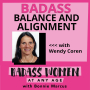 Artwork for 076:  Badass Balance and Alignment with Wendy Coren