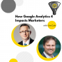 Artwork for How Google Analytics 4 Impacts Marketers with Jim Cain