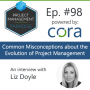 """Artwork for Episode 98: Liz Doyle on """"Common Misconceptions about the Evolution of Project Management"""""""