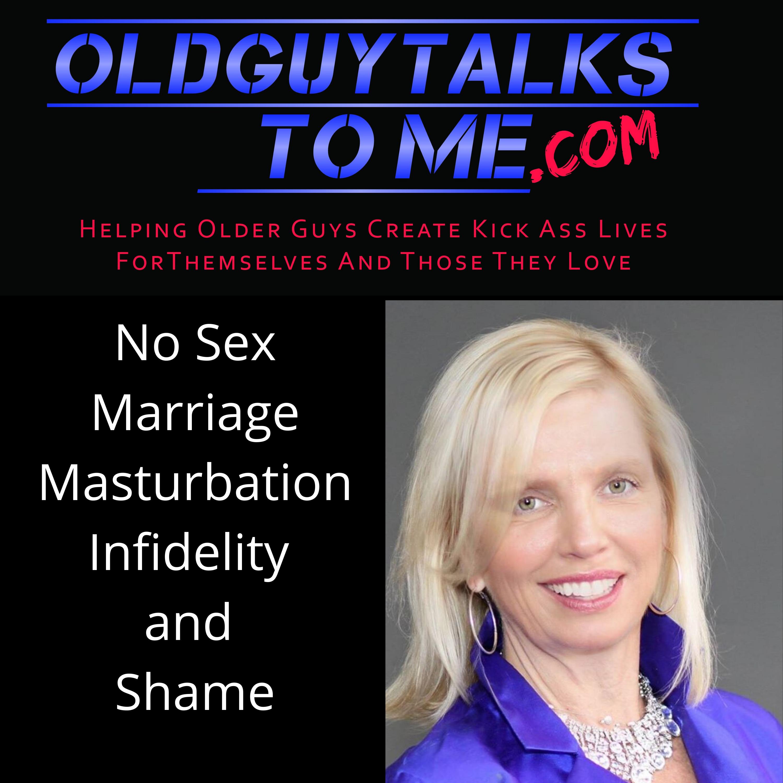 OldGuyTalksToMe - No Sex Marriage Maureen McGrath