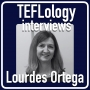 Artwork for TEFL Interviews 53: Lourdes Ortega on Research