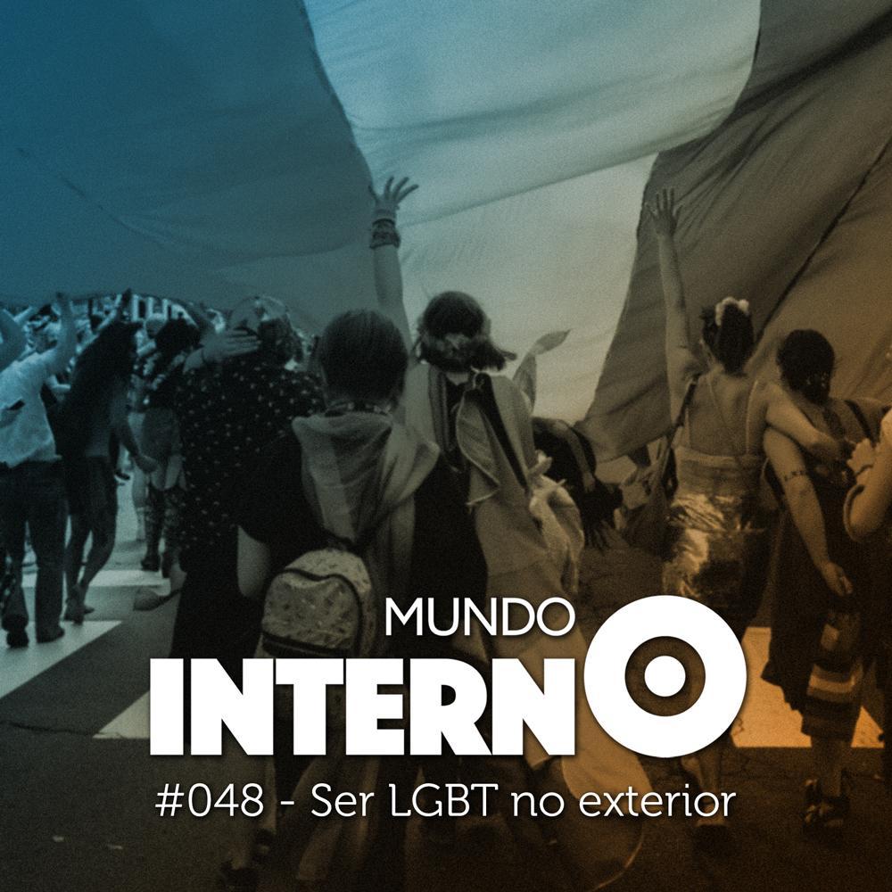 Mundo Interno #48 - Ser LGBTQIA+ no exterior show art