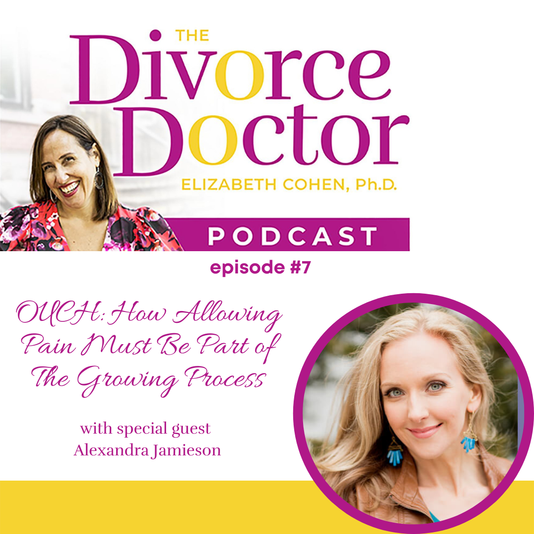 The Divorce Doctor - Episode 07: OUCH: How Allowing Pain Must Be Part of The Growing Process