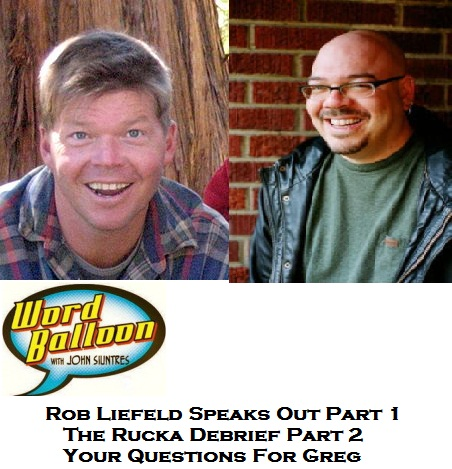 Word Balloon Podcast ep 375 Rob Liefeld On Today's Comic Book Market and The Rucka Debrief Part 2
