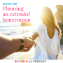 Artwork for 328- Planning an extended Honeymoon