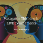 Artwork for Metagame Thinking in LIVE Tournaments | MED Monday #15