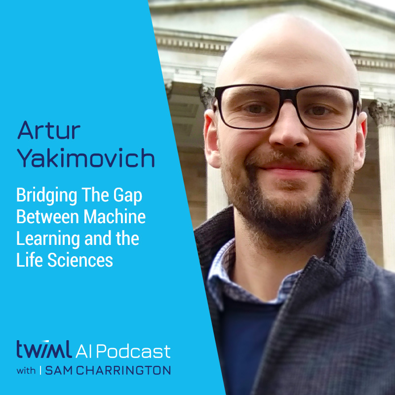 Bridging The Gap Between Machine Learning and the Life Sciences with Artur Yakimovich - #411