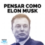 Artwork for Cómo pensar como Elon Musk - MENTOR360
