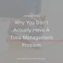 Artwork for Ep. 20   Why You Don't Actually Have A Time Management Problem