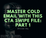 Artwork for #084 - Master Cold Email with This CTA Swipe File: Part 1