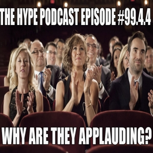 The Hype Podcast Episode #99.4.4: Why are they Applauding?