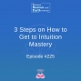 Artwork for 3 Steps on How to Get to Intuition Mastery - Episode #225