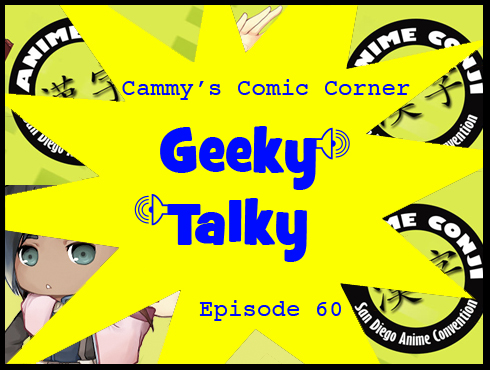 Cammy's Comic Corner - Geeky Talky - Episode 60