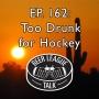 Artwork for Episode 162 - Too Drunk For Hockey
