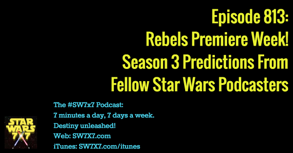 813: Predictions for Star Wars Rebels Premiere Night!