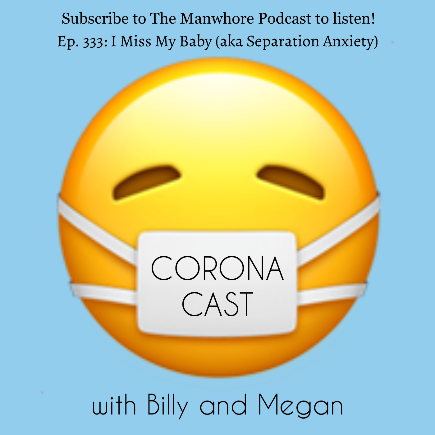 The Manwhore Podcast: A Sex-Positive Quest - Ep. 333: Corona Cast Part 12 - I Miss My Baby (aka Separation Anxiety)