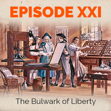 Episode 21 - The Bulwark of Liberty - Free Speech in 18th Century America, Part I