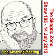 The Skeptic Zone #195 - 14.July.2012