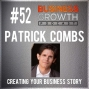 Artwork for Creating Your Business Story with Patrick Combs - BGP 52
