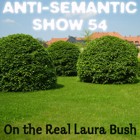 Episode 54 - On the Real Laura Bush
