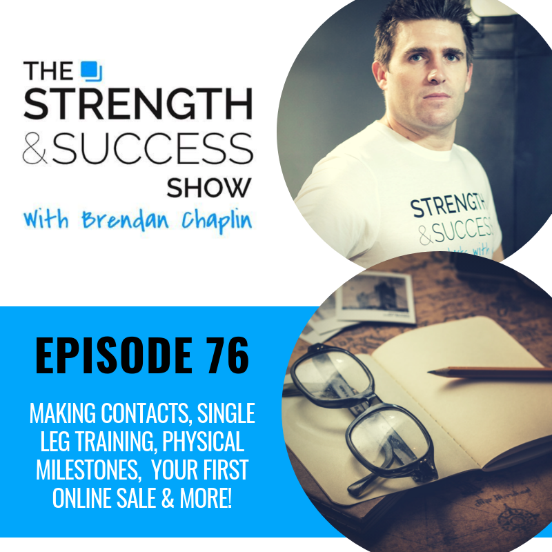 #076 Making contacts, single leg training, physical milestones, making your first online sale and more! show art