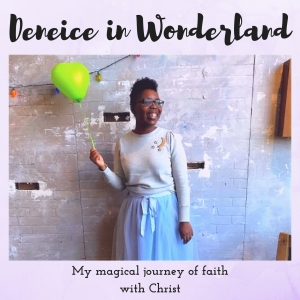 Deneice in Wonderland: A Magical Journey of Faith with Christ