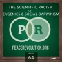 Artwork for Peace Revolution episode 064: The Scientific Racism of Eugenics and Social Darwinism