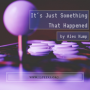 Artwork for Episode 19 - It's Just Something That Happened by Alex Kump