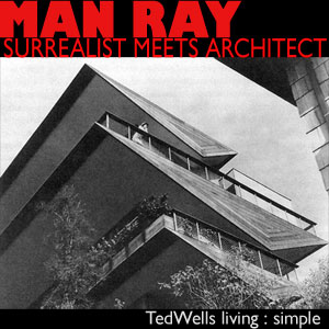 Man Ray: Surrealist Meets Architect