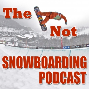The Not Snowboarding Podcast | Funny and inspiring conversations with snowboarders.