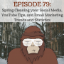 Artwork for Ep 79 - Spring Cleaning your Social Media, YouTube Tips, and Email Marketing Trends and Statistics