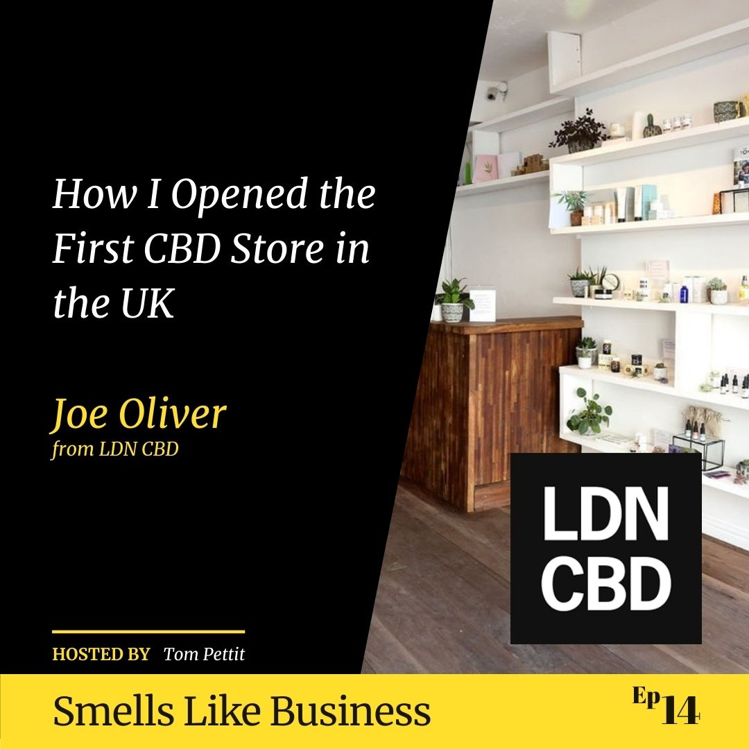 #14 - How I Opened the First CBD Store in the UK - Joe Oliver from LDN CBD