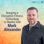 Artwork for 18 - Bringing a Disruptive Fitness Technology to Market with Mark Alexander