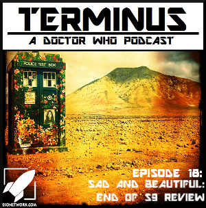 Terminus Podcast -- Episode 18 – Sad and Beautiful: End of S9 Review