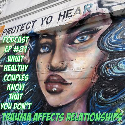 What Healthy Couples Know That You Don't - Trauma Affects Relationships
