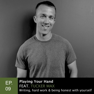 Episode 9: Playing Your Hand feat. Tucker Max