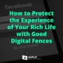Artwork for 545-How to Protect the Experience of Your Rich Life with Good Digital Fences
