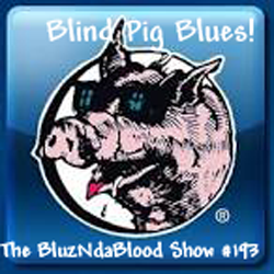 The BluzNdaBlood Show #193, Blind Pig Blues!