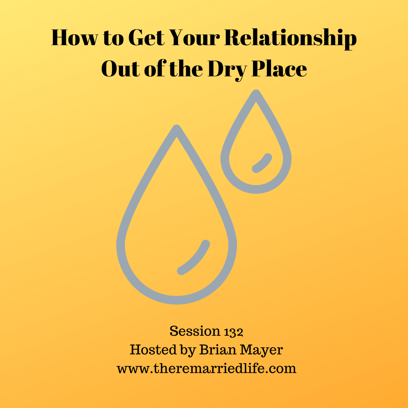 132: How to Get Your Relationship Out of the Dry Place show art