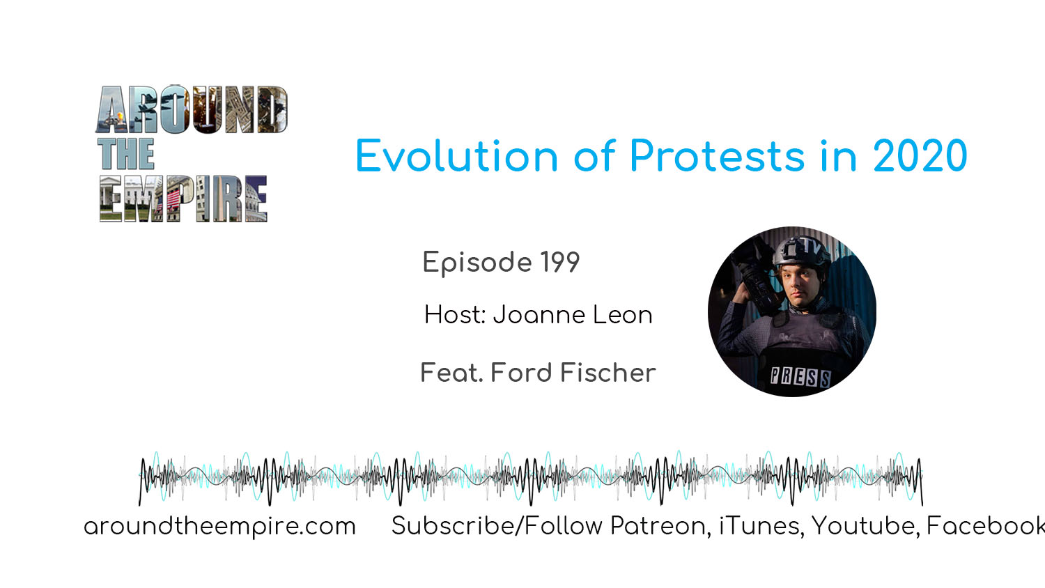 Ep 199 Evolution of Protests in 2020 feat Ford Fischer