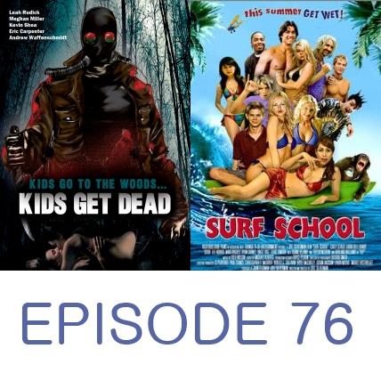 Episode 76 - Kids Get Dead and Surf School
