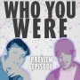 Artwork for Who You Were  - Preview Episode