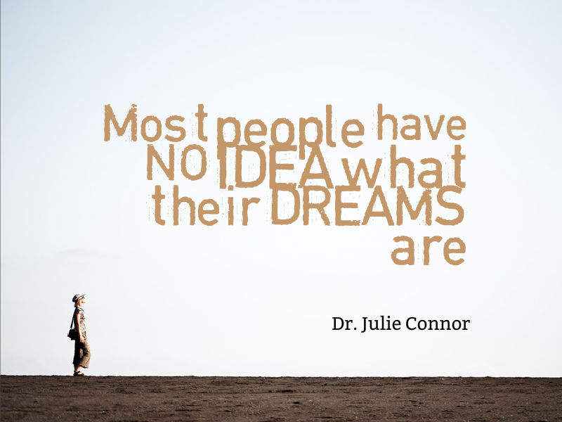 """How to Discover Your DREAMS"" with Dr. Julie Connor"