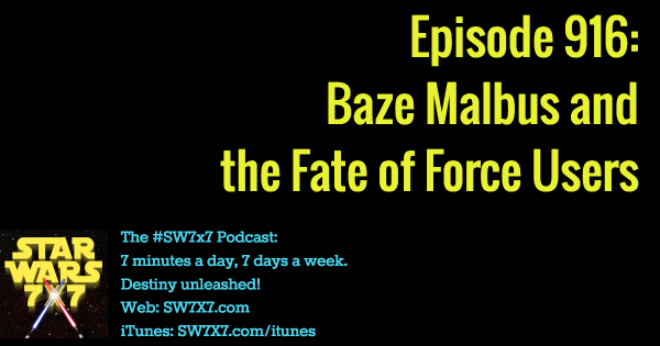 916: Baze Malbus and the Fate of the Force User