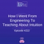 Artwork for How I Went From Engineering To Teaching About Intuition - Episode #222