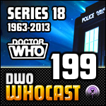 DWO WhoCast - #199 - Doctor Who Podcast