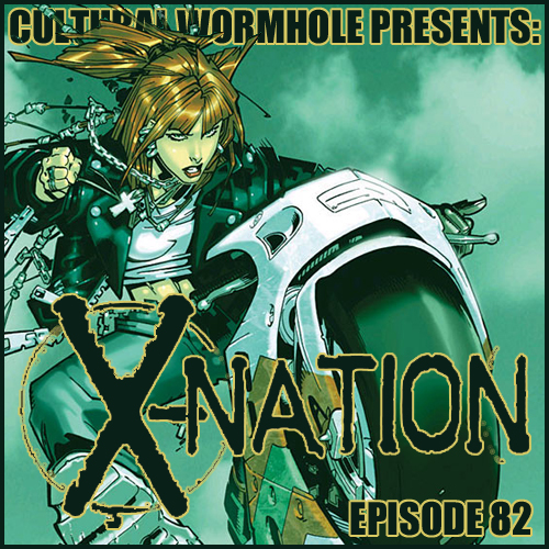 Cultural Wormhole Presents: X-Nation Episode 82