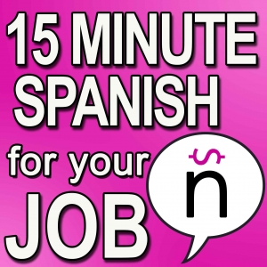 Learn 15 Minute Spanish for your Job Podcast