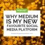 Artwork for Why Medium is my New Favourite Social Media Platform