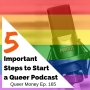 Artwork for 5 Important Steps to Start a Queer Podcast - Queer Money Ep. 165